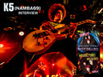 K5 (NAMBA69) インタビュー/~時計ブランド「Vestal」よりプレゼント有り~ / A-FILES オルタナティヴ ストリートカルチャー ウェブマガジン