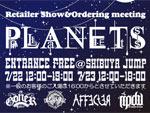 Retailer show &Ordering meeting 『PLANETS』 2014年7月22日(火) 23日(水) at 渋谷JUMP / A-FILES オルタナティヴ ストリートカルチャー ウェブマガジン