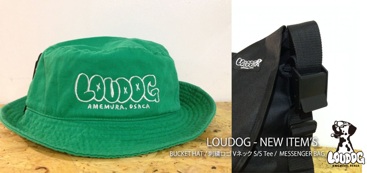 LOUDOG - NEW ITEM'S (BUCKET HAT、刺繍ロゴ Vネック S/S Tee & MESSENGER BAG)