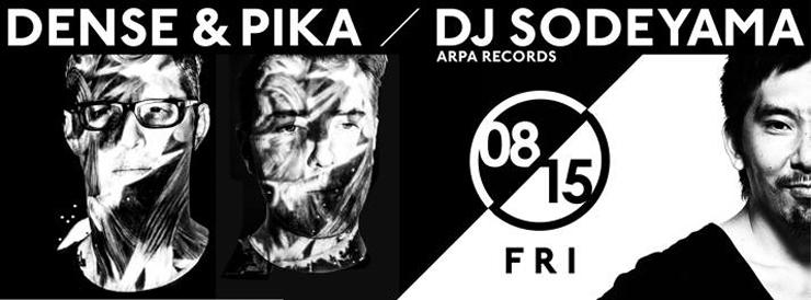 DENSE&PIKA × DJ SODEYAMA 2014.08.15(fri) at 表参道ORIGAMI