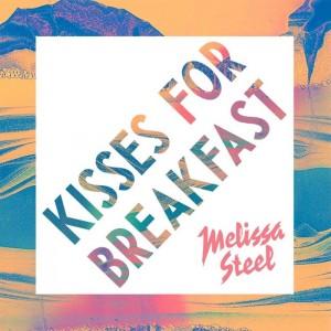 Melissa Steel - New Single 『Kisses For Breakfast』 Release