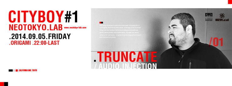 "NEOTOKYO.LAB""CITYBOY#1""feat.TRUNCATE a.k.a AUDIO INJECTION 2014.09.05(Fri) at 表参道ORIGAMI"
