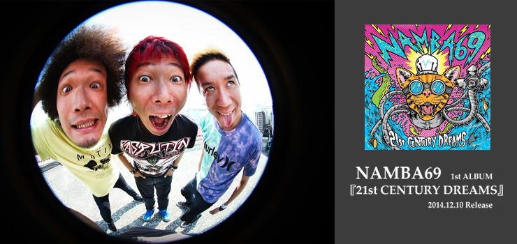 NAMBA69 - 1st ALBUM 『21st CENTURY DREAMS』 Release