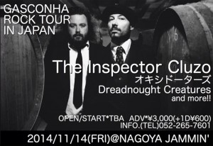 THE INSPECTOR CLUZO – GASCONHA ROCK TOUR 2014 IN JAPAN 追加公演/2014.11.14(Fri)名古屋 伏見JAMMIN'/11.15(Sat)高崎Club JAMMER'S
