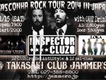 THE INSPECTOR CLUZO – GASCONHA ROCK TOUR 2014 IN JAPAN 追加公演/2014.11.14(Fri)名古屋 伏見JAMMIN'/11.15(Sat)高崎Club JAMMER'S