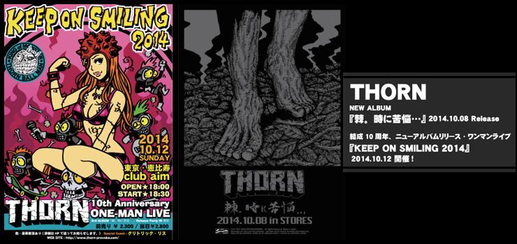 THORN - New Album『棘。時に苦悩…』Release / 『KEEP ON SMILING 2014』THORN レコ発 & 結成10周年ワンマンライブ - 2014.10.12(SUN) at 恵比寿club aim