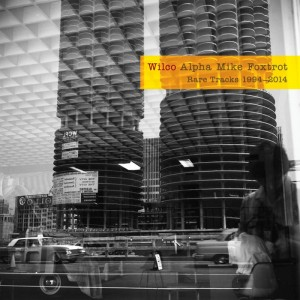 WILCO - ALPHA MIKE FOXTROT: RARE TRACKS 1994 – 2014
