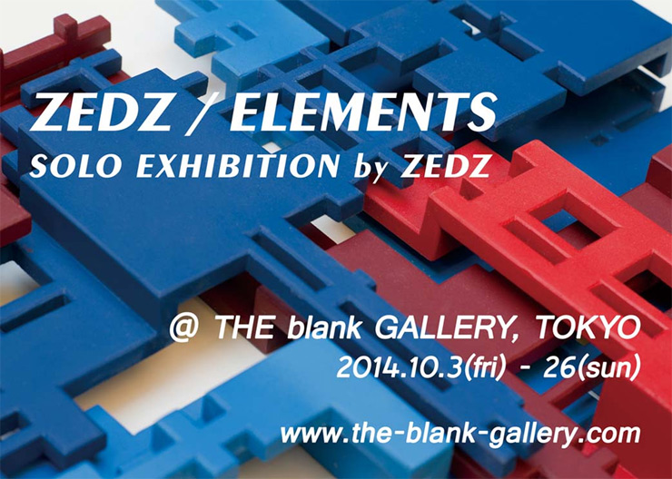 ZEDZ / ELEMENTS Solo Exhibition by ZEDZ - 2014年10月3日(金)~26日(日) at THE blank GALLERY