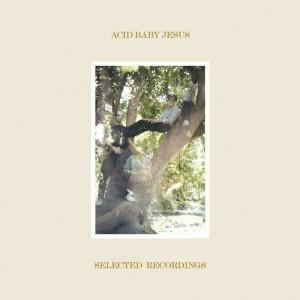 Acid Baby Jesus - New Album 『Selected Recordings』 Release