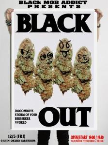 BLACk MOB ADDICT presents BLACK OUT VOL.1 - 2014.12.05 (FRI) at SHIN-OKUBO EARTHDOM