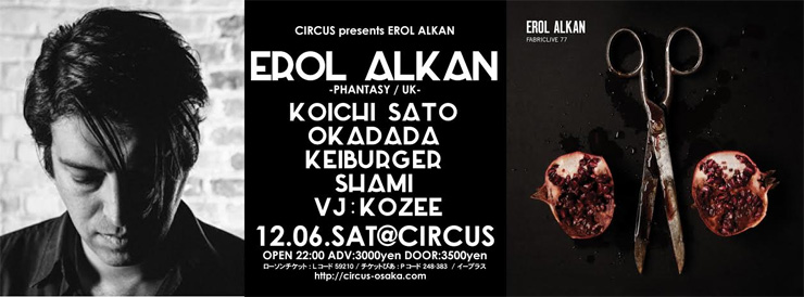 CIRCUS PRESENTS EROL ALKAN 2014.12.06(sat) at 大阪CIRCUS