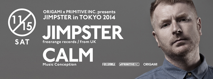 ORIGAMI x PRIMITIVE INC. presents JIMPSTER in TOKYO 2014 - 2014.11.15(sat) at 表参道ORIGAMI