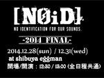 [NOID] -2014 FINAL- 2014年12月28日(sun) / 12月31日(wed) at shibuya eggman / A-FILES オルタナティヴ ストリートカルチャー ウェブマガジン