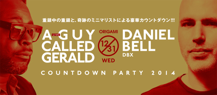 A Guy Called Gerald × Daniel Bell -COUNTDOWN PARTY 2014- 2014.12.31(wed) at 表参道ORIGAMI