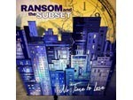 RANSOM AND THE SUBSET - New Album 『No Time To Lose』 / A-FILES オルタナティヴ ストリートカルチャー ウェブマガジン