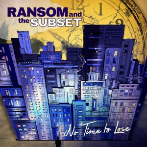 RANSOM AND THE SUBSET - New Album 『No Time To Lose』