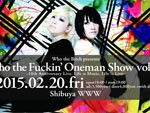 Who the Bitch – 10th Anniversary Live 【Who the Fuckin' Oneman Show vol.10】-Life is Music, Life is Live- 2015.02.20(FRI) at 渋谷WWW