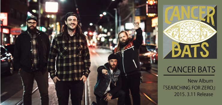 CANCER BATS - New Album 『SEARCHING FOR ZERO』 Release/来日公演 2015.03.06(FRI) at 池袋KINGSX TOKYO