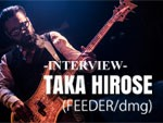 TAKA HIROSE (FEEDER/dmg) INTERVIEW