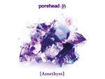 porehead - 1st mini album 『Amethyst』 Release / A-FILES オルタナティヴ ストリートカルチャー ウェブマガジン