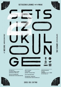 -Culture Party- SETSUZOKU LOUNGE × MHAK 2015/03/19 (thu) at NOS ORG