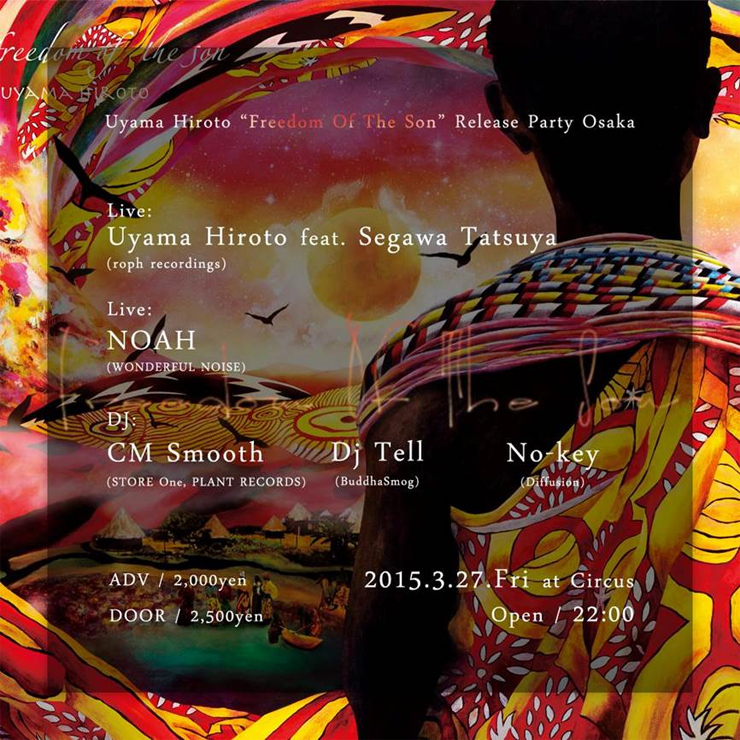"Uyama Hiroto ""Freedom Of The Son"" Release Party Osaka 2015.03.27(Fri) at 大阪 CIRCUS"