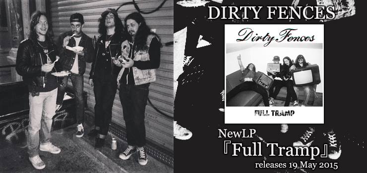DIRTY FENCES - New LP 『Full Tramp』 Release