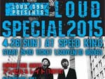 LOUD SPECIAL 2015 – 2015/4/26 (Sun) at 鹿児島 SPEED KING
