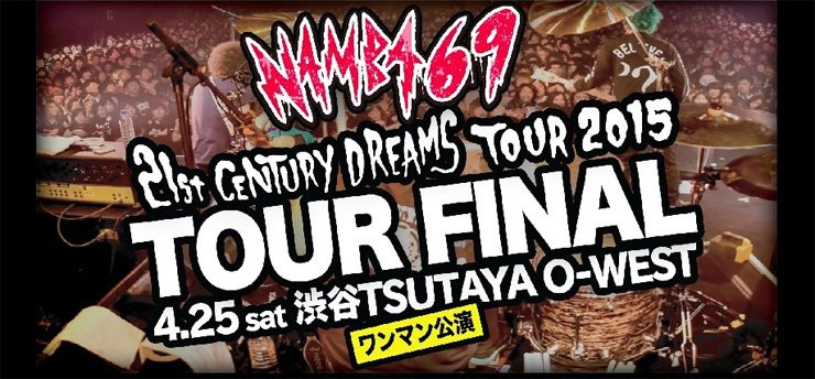 NAMBA69 - 21st CENTURY DREAMS TOUR 2015 FINAL 2015.04.25(Sat) 渋谷 TSUTAYA O-WEST