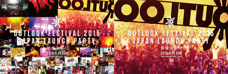 OUTLOOK FESTIVAL 2015 JAPAN LAUNCH PARTY 2015.6.14 (SUN) at SOUND MUSEUM VISION