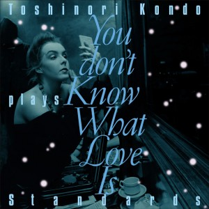近藤等則 - New Album『ToshinoriKondoplaysStandards〜 あなたは恋を知らない』Release