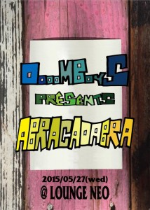 DOOOMBOYS presents [A B R A C A D A B R A] 2015.05.27(Wed) at 渋谷 Lounge NEO