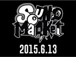 SOUND MARKET 2K15 - 2015.06.13 (sat) at 名古屋 DIAMOND HALL / A-FILES オルタナティヴ ストリートカルチャー ウェブマガジン