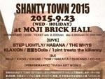 SHANTY TOWN 2015 – 2015.9.23(WED・HOLIDAY) at MOJI BRICK HALL