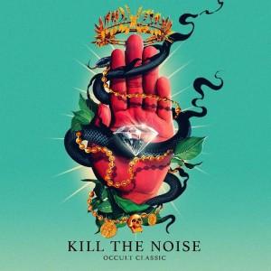 Kill The Noise - 1st Album『Occult Classic』配信開始!