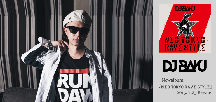 DJ BAKU - New Album『NΣO TOKYO RΛVΣ STYLΣ』Release