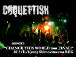 "COQUETTISH ""CHANGE THIS WORLD tour 2015 FINAL!"" @ 下北沢REG(2015.11.01) – LIVE REPORT"