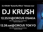 DJ KRUSH「Butterfly Effect」Release tour – 2015.12.25(Fri) at CIRCUS OSAKA/12.26(sat) at CIRCUS TOKYO