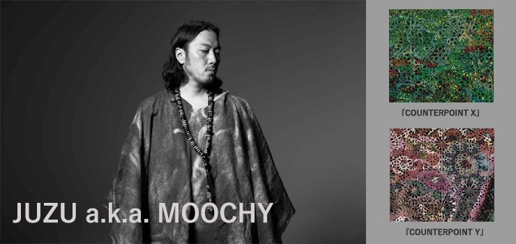 JUZU a.k.a. MOOCHY - New Album『COUNTERPOINT X』、『COUNTERPOINT Y』 2タイトル同時リリース!