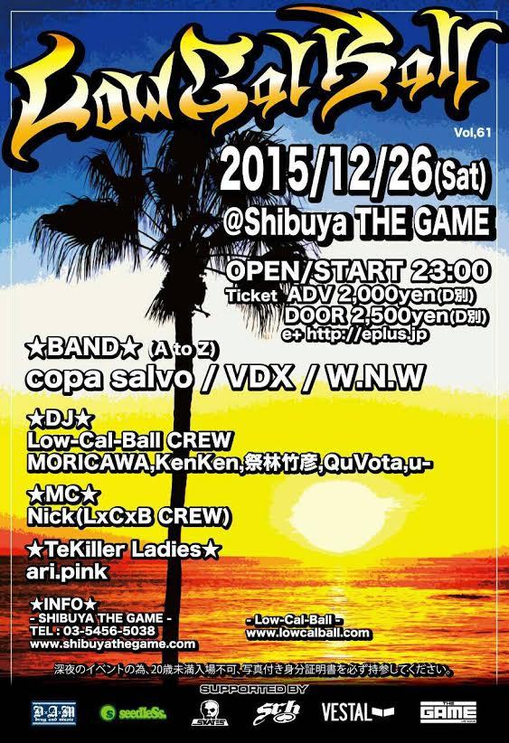 Low-Cal-Ball vol.61 - 2015.12.26(sat) at SHIBUYA THE GAME