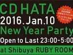 CD HATA New Year Open to Last Special Long Set 2016.1.10(日 祝前日) at Shibuya RubyRoom