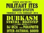 DUBKASM Japan Tour 2016 MILITANT ITES SOUND SYSTEM 2016.02.11(木 祝) at 相模原 CLUB R -Rainbow