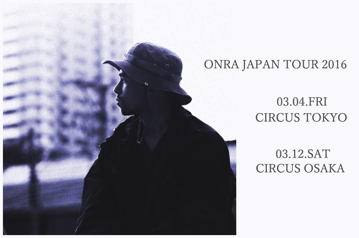 ONRA JAPAN TOUR 2016 - 2016.03.04 (fri) at CIRCUS TOKYO/03.12 (sat) at CIRCUS OSAKA