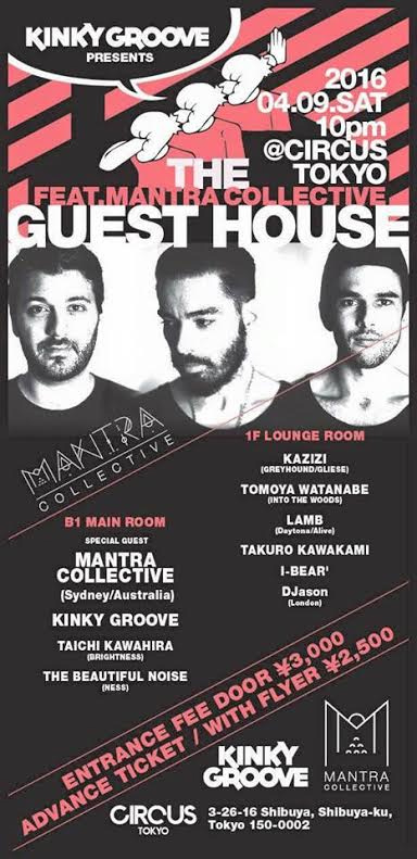 KINKY GROOVE presents THE GUEST HOUSE feat. Mantra Collective(from Sydney) 2016.04.09(sat) at CIRCUS TOKYO