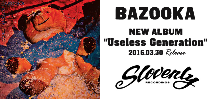 BAZOOKA - New Album 『Useless Generation』 Release