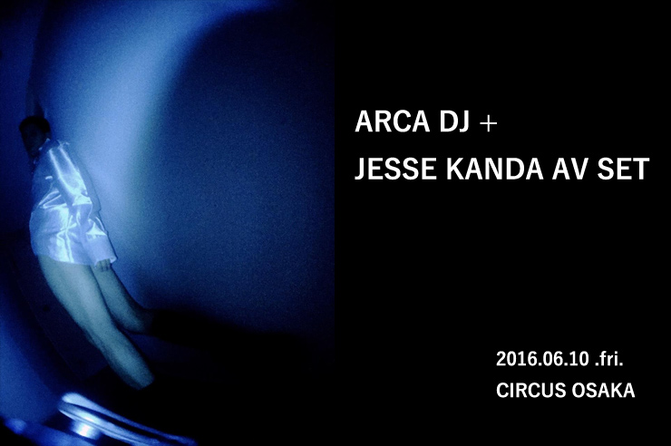 ARCA + JESSE KANDA AV SET 2016.06.10(fri) at CIRCUS OSAKA