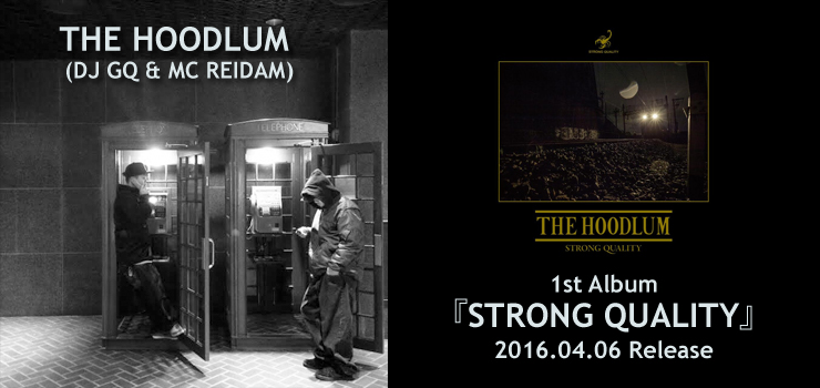 THE HOODLUM (DJ GQ & MC REIDAM) - 1st Album 『STRONG QUALITY』 Release