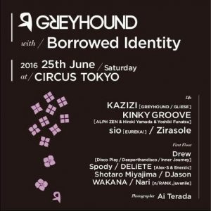 CIRCUS Presents Borrowed Identity 2016.06.24 (Fri) at CIRCUS OSAKA / GREYHOUND with Borrowed Identity 2016.06.25 (Sat) at CIRCUS TOKYO