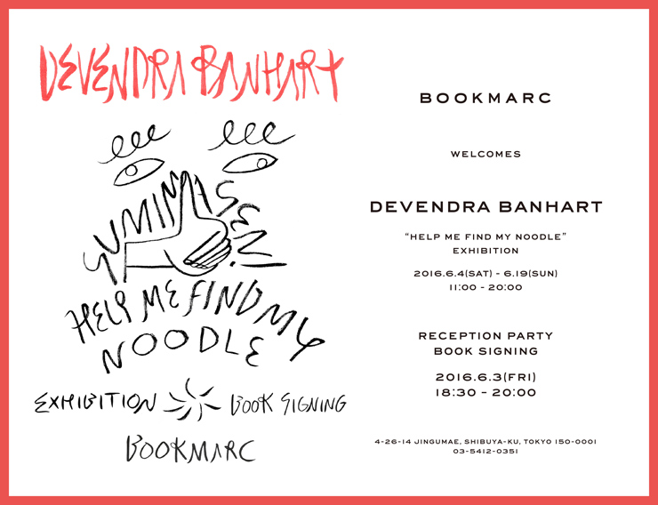 "Devendra Banhart ""HELP ME FIND MY NOODLE"" Exhibition 2016年6月4日(土) ~ 6月19日(日) at BOOKMARC"