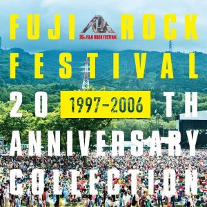 「FUJI ROCK FESTIVAL 20TH ANNIVERSARY COLLECTION (1997-2006)」